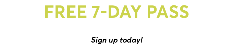 Free 7-day pass. Try us for free. Sign up today!
