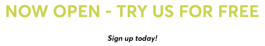Now open - try us for free! Free 7-day pass, sign up today!