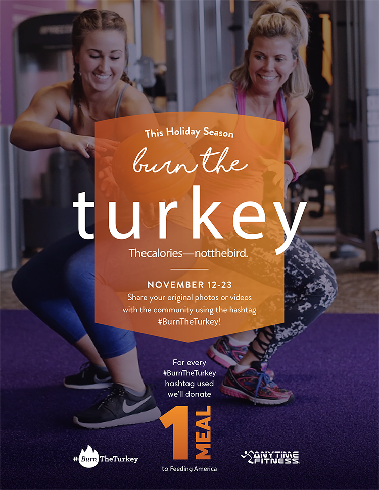 This holiday season burn the turkey. The calories - not the bird. November 14-23 share your original photos or videos with the community using the hashtag #BurnTheTurkey! For every #BurnTheTurkey hashtag used we'll donate 1 meal to Feeding America.