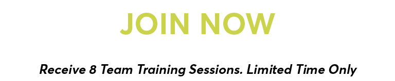 Join Now to Lock in the Lowest Rates Ever and Receive 8 Team Training Sessions. Limited Time Only.