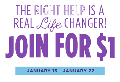 The Right Help Is A Real Life Changer! Join for $1, January 13 Through January 22