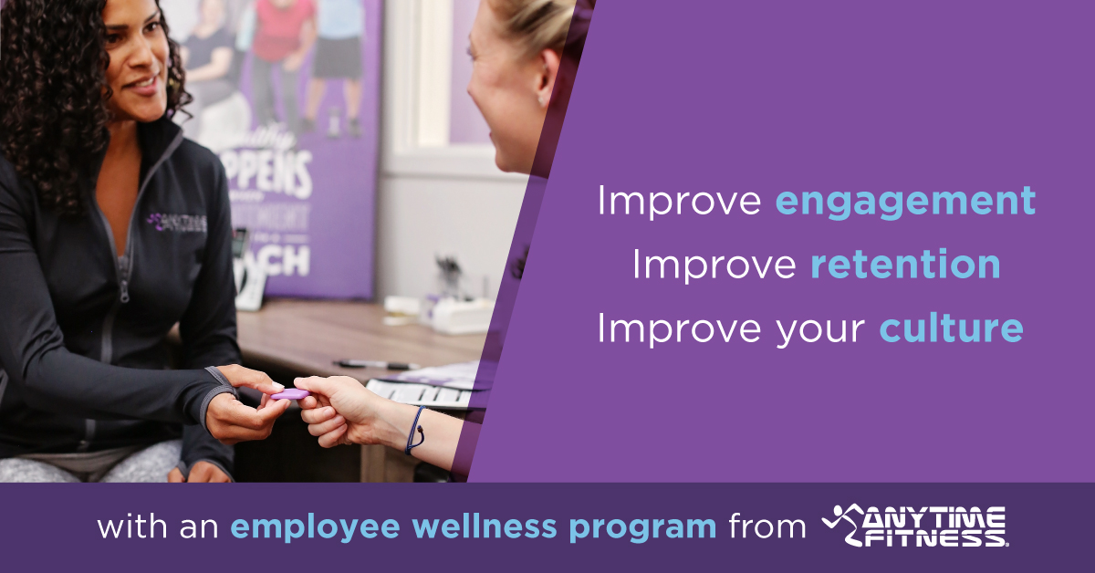 Improve engagement, improve retention, improve your culture with an employee wellness program from Anytime Fitness.